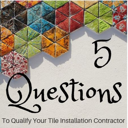 Qualify Your Tile Installation Contractor With These 5 Questions