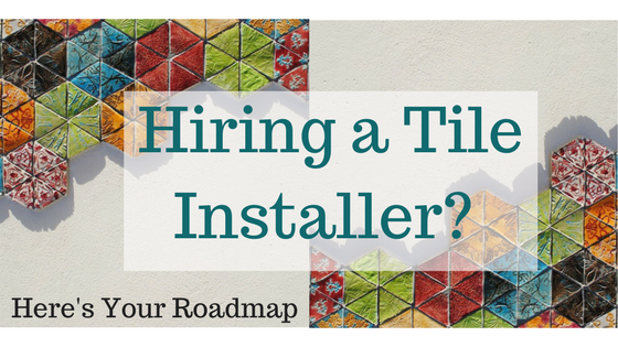 Looking to Hire a Tile Installer? Here's Your Roadmap.