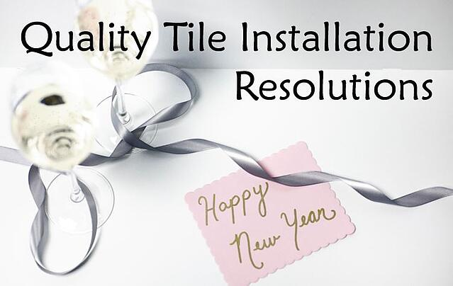 Tile Installation Resolutions for 2018