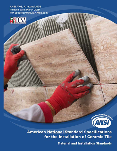 American National Standards Institute (ANSI) A108 and A118 - American National Specifications for the Installation of Ceramic Tile - Material and Installation Standards