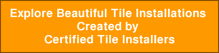 Explore Beautiful Tile Installations  Created by  Certified Tile Installers